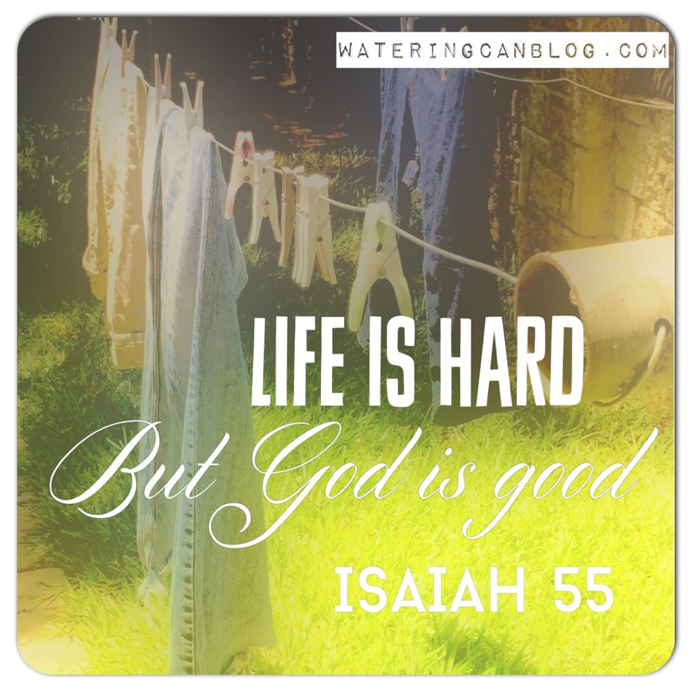Life Is Hard But God Is Good Wateringcanblog