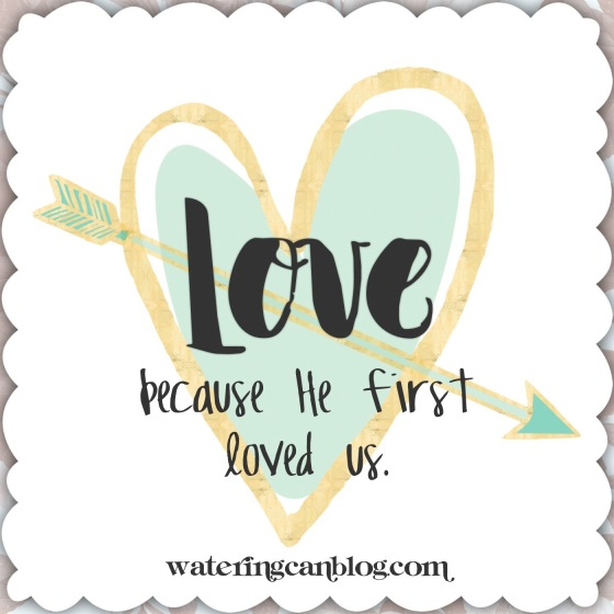 LOVE because He first loved us